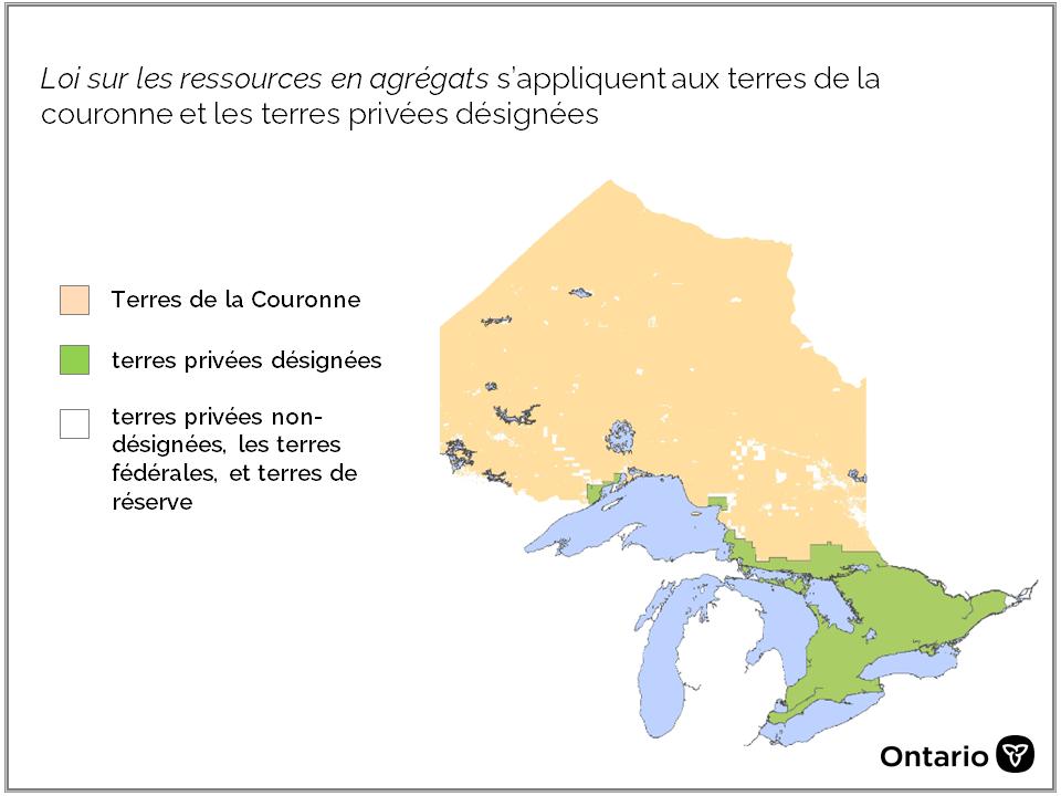 La carte indique les terres de la Couronne en Ontario qui sont assujetties à la Loi sur les ressources en agrégats. Les terres privées du Sud de l'Ontario sont désignées en vertu de la Loi sur les ressources en agrégats. Certaines terres privées au Nord de l'Ontario ne sont pas désignées en vertu de la Loi sur les ressources en agrégats.