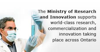 The Ministry of Research and Innovation supports world-class research, commercialization and innovation taking place across Ontario